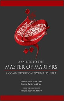 A Salute to the Master of Martyrs: A Commentary on Ziyarat Ashura